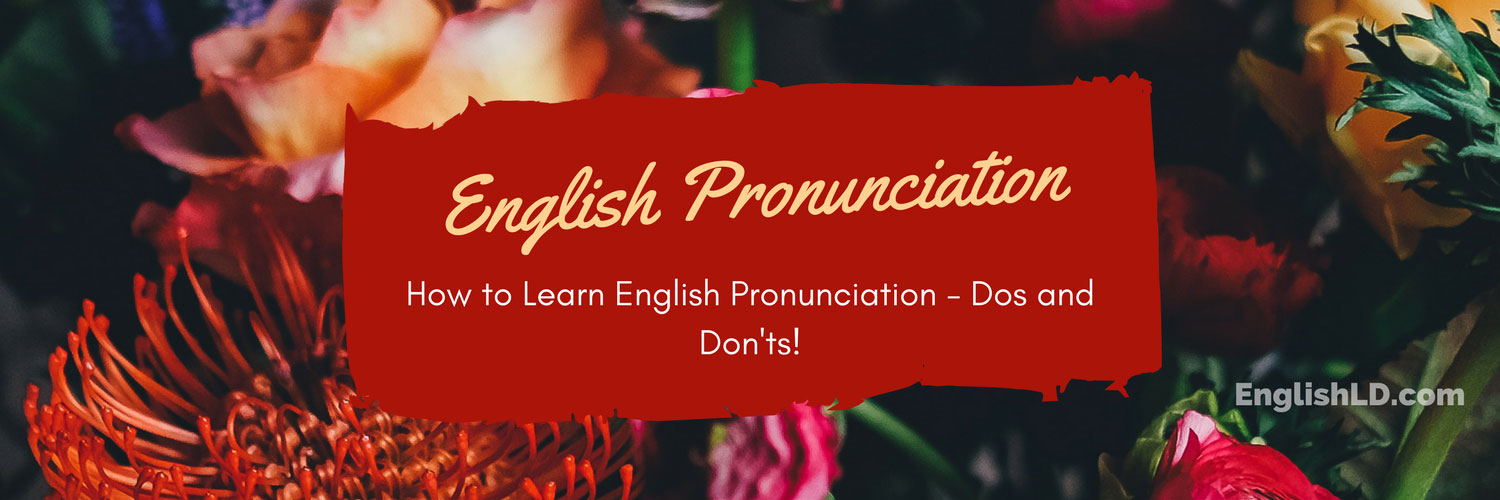 How to Learn English Pronunciation - Dos and Don'ts